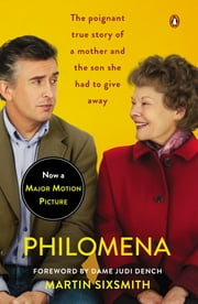 Philomena - A Mother, Her Son, and a Fifty-Year Search (Movie Tie-In) ebook by Martin Sixsmith, Dame Judi Dench