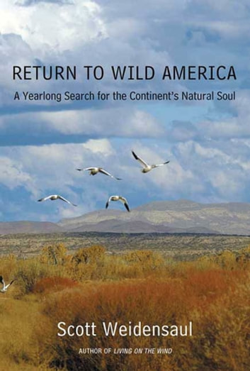 Return to Wild America - A Yearlong Search for the Continent's Natural Soul ebook by Scott Weidensaul