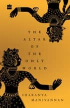 The Altar of the Only World ebook by Sharanya Manivannan