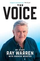 The Voice - My Story ebook by Ray Warren, Andrew Webster
