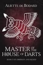 Master of the House of Darts ebook by Aliette de Bodard