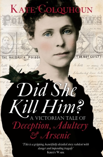 Did She Kill Him? - A Victorian tale of deception, adultery and arsenic ebook by Kate Colquhoun