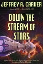 Down the Stream of Stars - Book Two of the Starstream eBook par Jeffrey A. Carver
