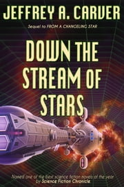 Down the Stream of Stars - Book Two of the Starstream ebook by Jeffrey A. Carver