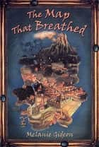 The Map That Breathed ebook by Melanie Gideon