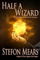 Half a Wizard ebook by Stefon Mears