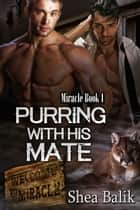 Purring with His Mate, Miracle Book 1 ebook by Shea Balik
