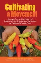 Cultivating a Movement: An Oral History of Organic Farming and Sustainable Agriculture on California's Central Coast ebook by Irene Reti