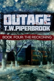 Outage 4: The Reckoning ebook by T.W. Piperbrook