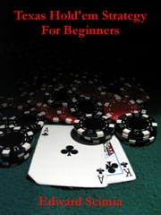 Texas Hold'em Strategy for Beginners ebook by Edward Scimia