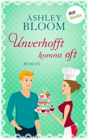 Unverhofft kommt oft - Roman ebook by Ashley Bloom
