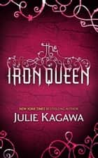 The Iron Queen (The Iron Fey, Book 3) ebook by Julie Kagawa