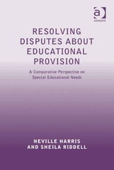 Resolving Disputes about Educational Provision - A Comparative Perspective on Special Educational Needs ebook by Professor Sheila Riddell,Professor Neville Harris