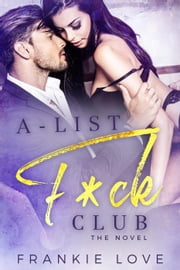 A List F*ck Club - F*ck Club, #1 ebook by Frankie Love