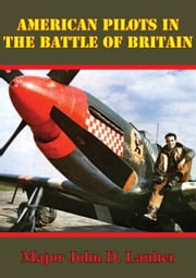 American Pilots In The Battle Of Britain ebook by Major John D. Lauher