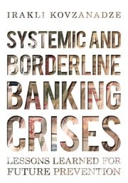 Systemic and Borderline Banking Crises - Lessons Learned for Future Prevention ebook by Irakli Kovzanadze