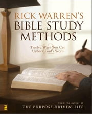 Rick Warren's Bible Study Methods: Twelve Ways You Can Unlock God's Word - Twelve Ways You Can Unlock God's Word ebook by Rick Warren