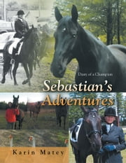 Sebastian's Adventures - Diary of a Champion ebook by Karin Matey