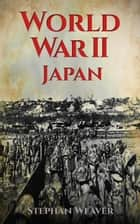 World War 2 Japan ebook by Stephan Weaver