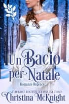Un bacio per Natale ebook by Christina McKnight
