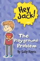 Hey Jack! The Playground Problem ebook by Sally Rippin