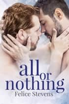 All or Nothing ebook by Felice Stevens