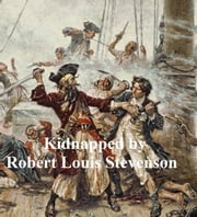 Kidnapped, Being Memoirs of the Adventures of David Balfour in the Year 1751 ebook by Robert Louis Stevenson