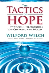 Tactics of Hope - How Social Entrepreneurs Are Changing Our World ebook by Wilford Welch