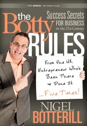 The Botty Rules - Success Secrets for Business in the 21st Century ebook by Nigel Botterill