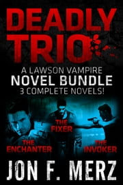 Deadly Trio: A Lawson Vampire Novel Bundle ebook by Jon F. Merz