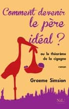 Comment devenir le père idéal ? ebook by Odile DEMANGE,Graeme SIMSION