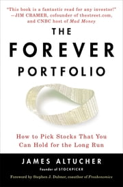The Forever Portfolio - How to Pick Stocks That You Can Hold for the Long Run ebook by James Altucher