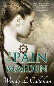 The Pain Maiden ebook by Wendy L. Callahan