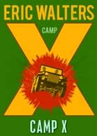 Camp X ebook by Eric Walters