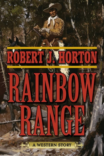 Rainbow Range - A Western Story ebook by Robert J. Horton