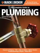 Black & Decker The Complete Guide to Plumbing, Updated 5th Edition ebook by Editors of Creative Publishing