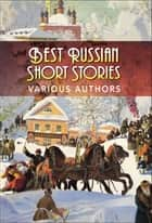 Best Russian Short Stories ebook by Various Authors, GP Editors