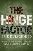 The Hinge Factor - How Chance and Stupidity Have Changed History ebook by Erik Durschmied