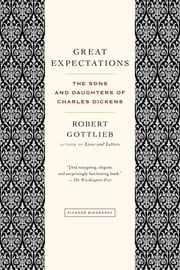 Great Expectations - The Sons and Daughters of Charles Dickens ebook by Robert Gottlieb