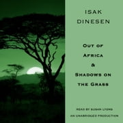 Out of Africa & Shadows on the Grass audiobook by Isak Dinesen
