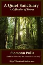 A Quiet Sanctuary: A Collection of Poems ebook by Siomonn Pulla