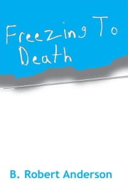 Freezing To Death ebook by B. Robert Anderson