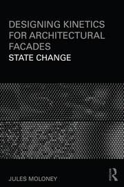 Designing Kinetics for Architectural Facades - State Change ebook by Jules Moloney