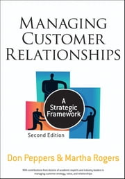 Managing Customer Relationships - A Strategic Framework ebook by Don Peppers,Martha Rogers