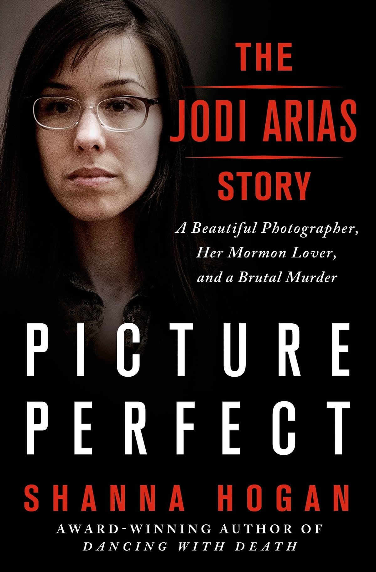 Picture Perfect: The Jodi Arias Story  A Beautiful Photographer, Her  Mormon Lover,