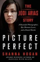 Picture Perfect: The Jodi Arias Story ebook by Shanna Hogan
