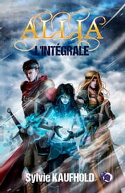 Allia - L'Intégrale ebook by Sylvie Kaufhold