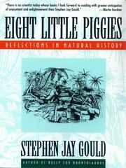 Eight Little Piggies: Reflections in Natural History ebook by Stephen Jay Gould