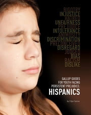 Gallup Guides for Youth Facing Persistent Prejudice - Hispanics ebook by Ellyn Sanna