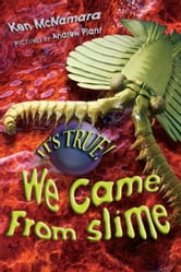 It's True! We came from slime (7) ebook by Kenneth McNamara,Andrew Plant